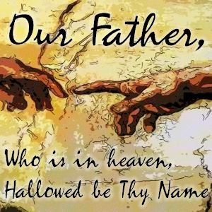 Our Father, who is in Heaven...